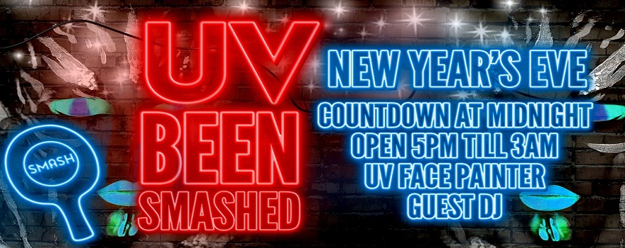 NYE UV BEEN SMASHED